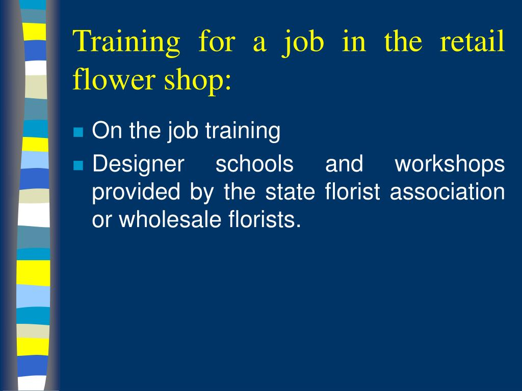 Training for a job in the retail flower shop:
