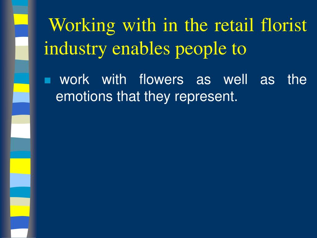 Working with in the retail florist industry enables people to
