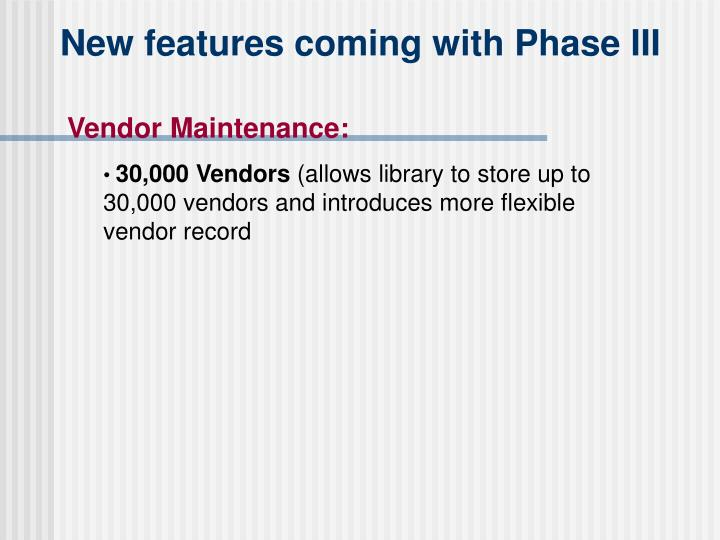 New features coming with Phase III