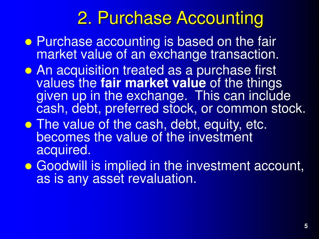 Purchase accounting is based on the fair market value of an exchange transaction.