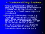 4 consolidation of foreign subsidiaries