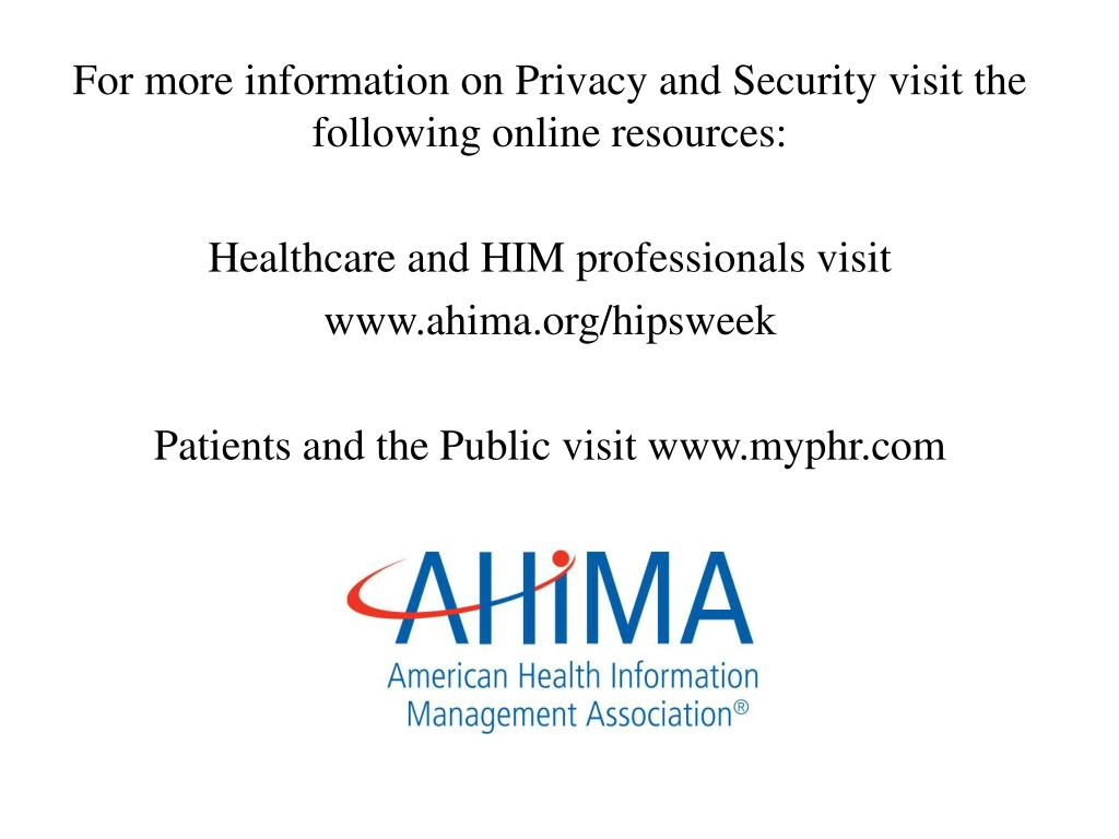 For more information on Privacy and Security visit the following online resources: