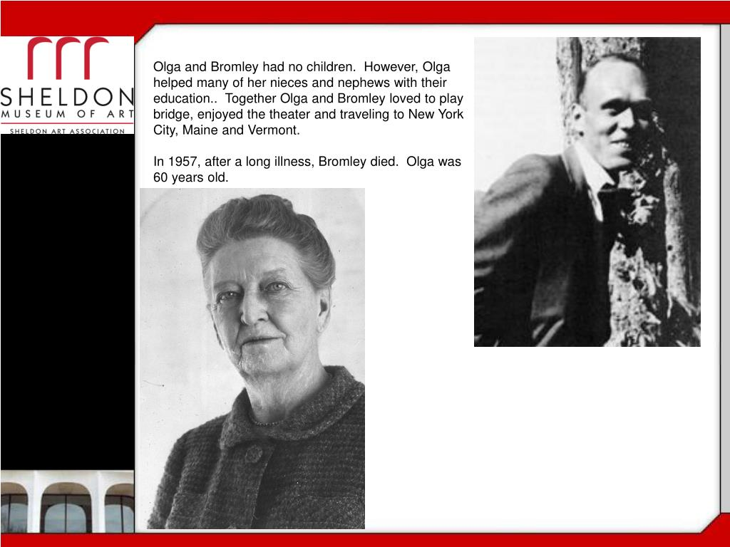 Olga and Bromley had no children.  However, Olga helped many of her nieces and nephews with their education..  Together Olga and Bromley loved to play bridge, enjoyed the theater and traveling to New York City, Maine and Vermont.