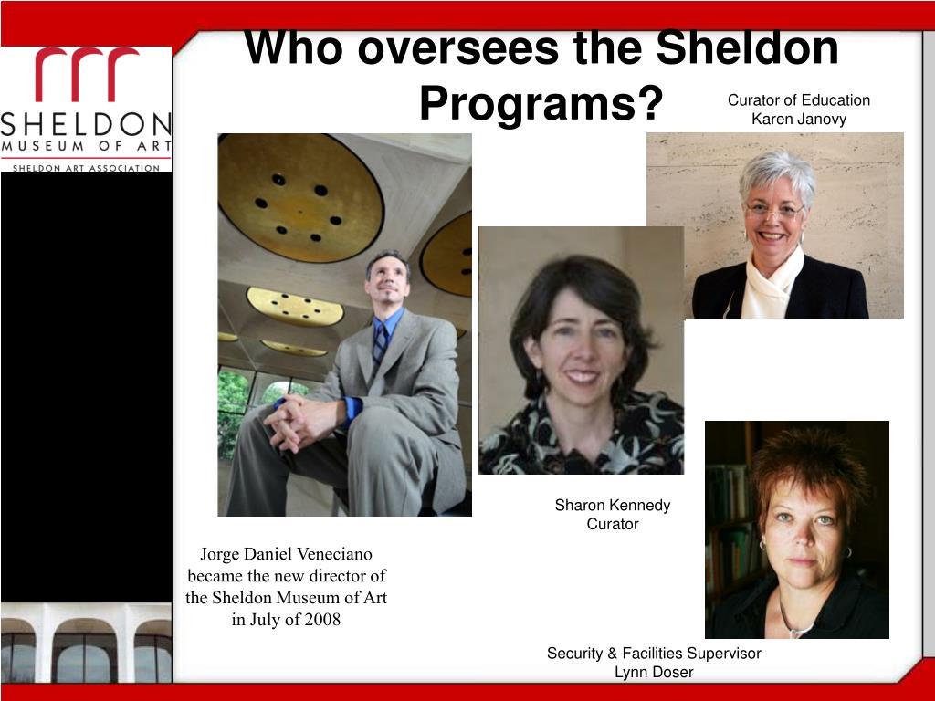 Who oversees the Sheldon Programs?