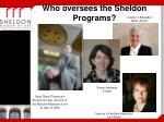 who oversees the sheldon programs