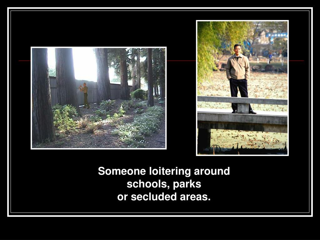 Someone loitering around schools, parks