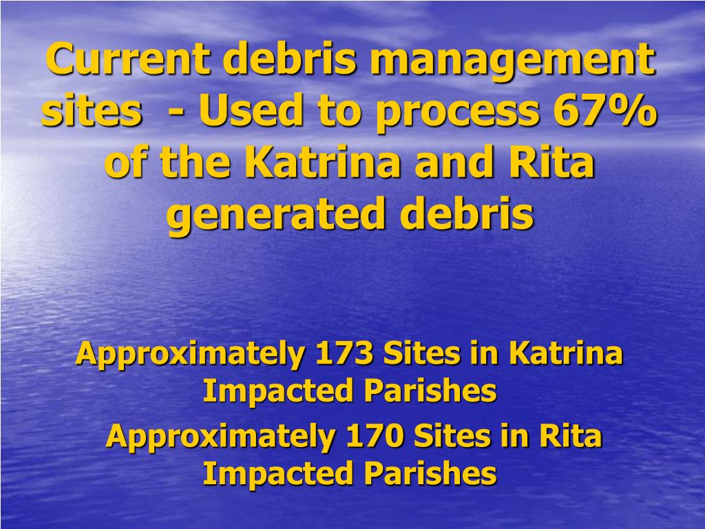 Current debris management sites  - Used to process 67% of the Katrina and Rita generated debris