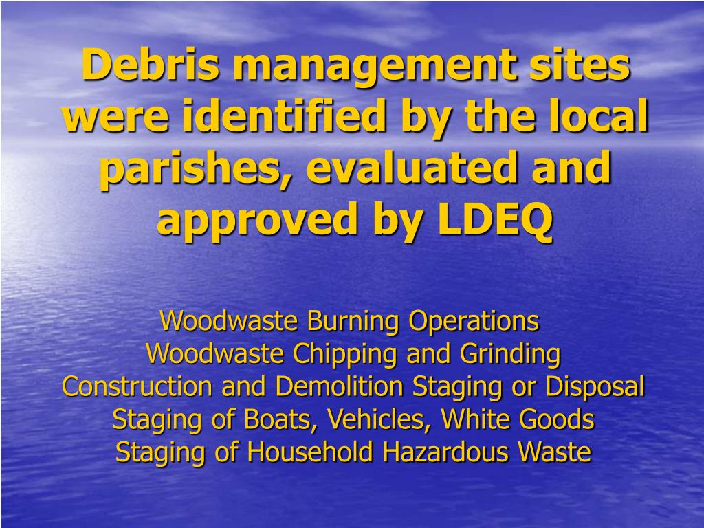 Debris management sites were identified by the local parishes, evaluated and