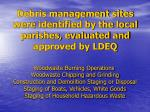 debris management sites were identified by the local parishes evaluated and approved by ldeq