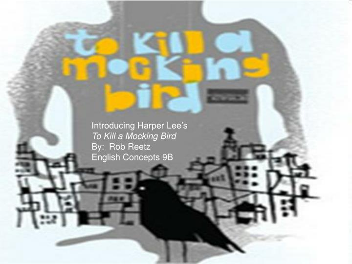 Introducing harper lee s to kill a mocking bird by rob reetz english concepts 9b