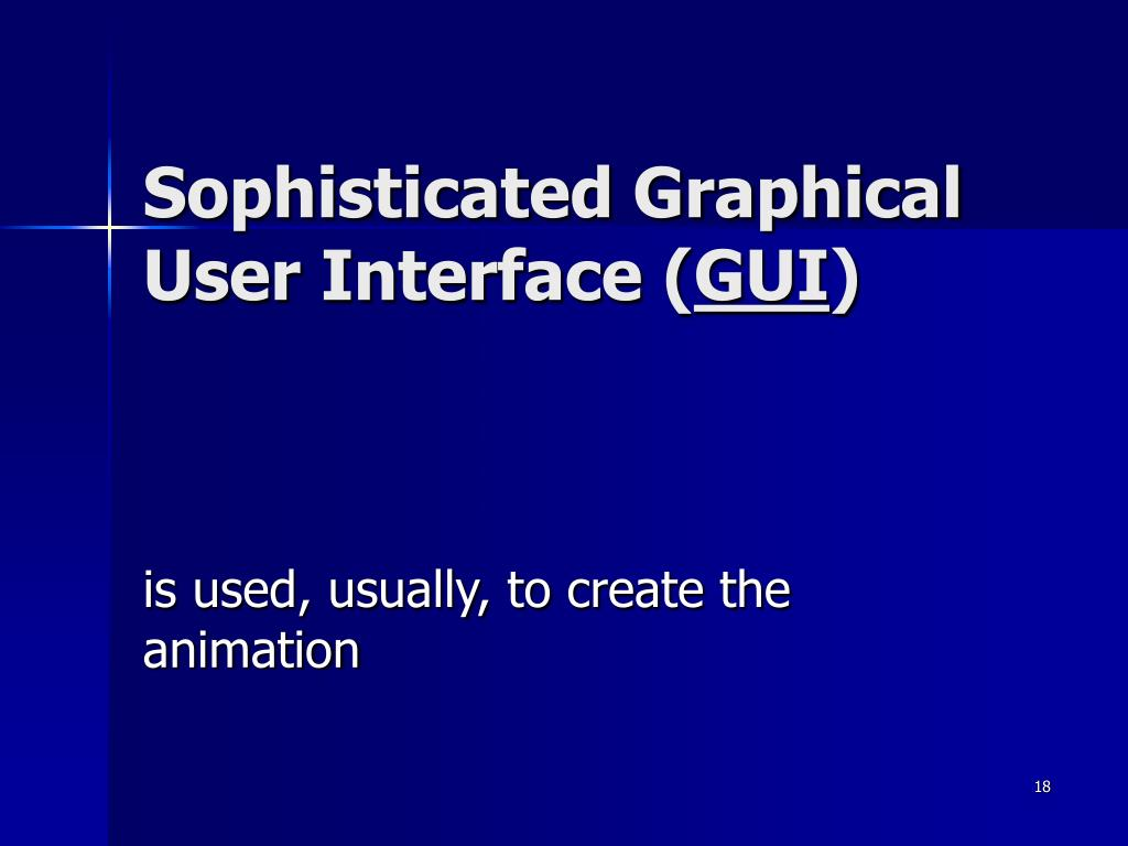 Sophisticated Graphical User Interface (