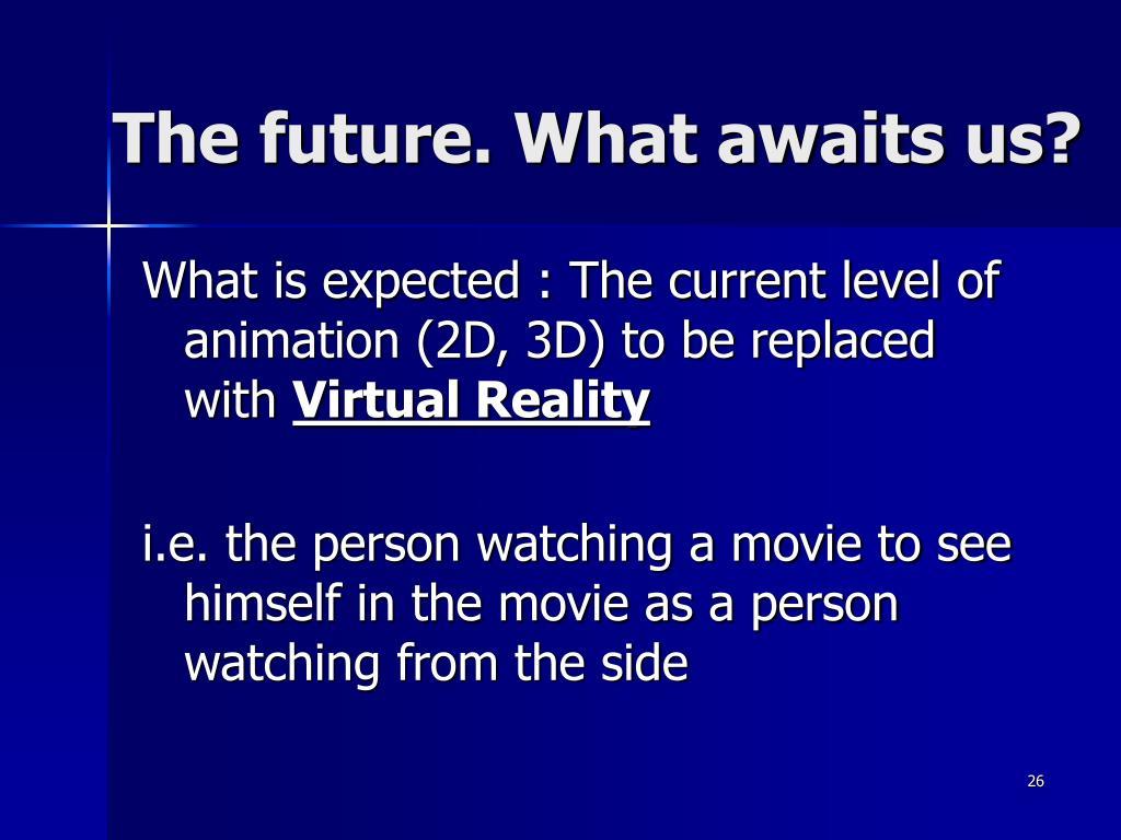 The future. What awaits us?