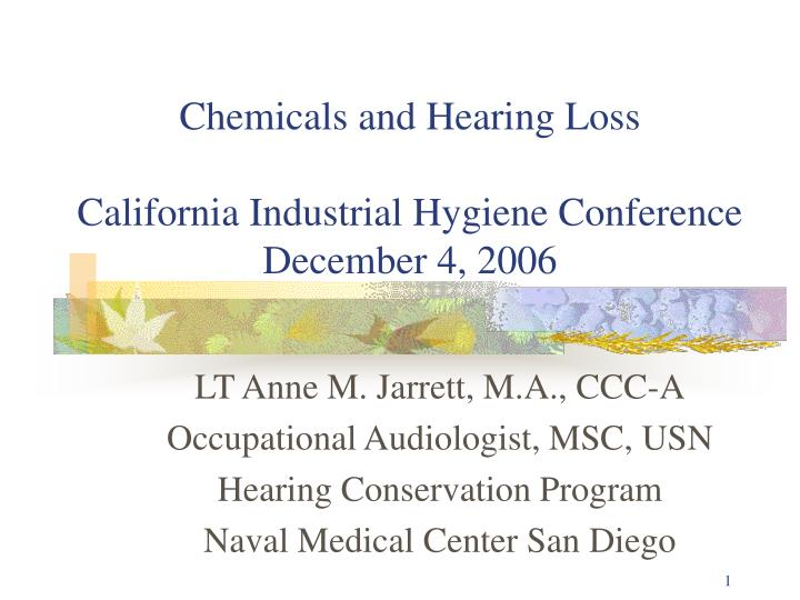 Chemicals and hearing loss california industrial hygiene conference december 4 2006