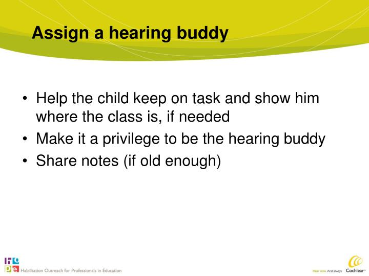 Assign a hearing buddy