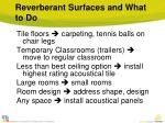 reverberant surfaces and what to do
