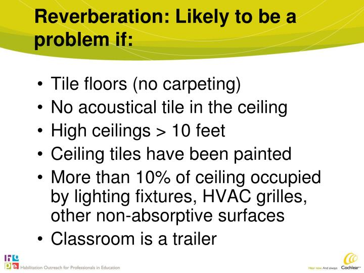 Reverberation: Likely to be a problem if: