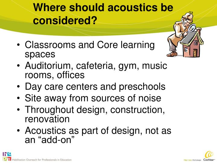 Where should acoustics be considered?