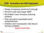 yes acoustics are still important