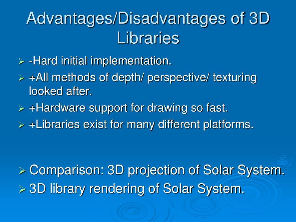 Advantages/Disadvantages of 3D Libraries
