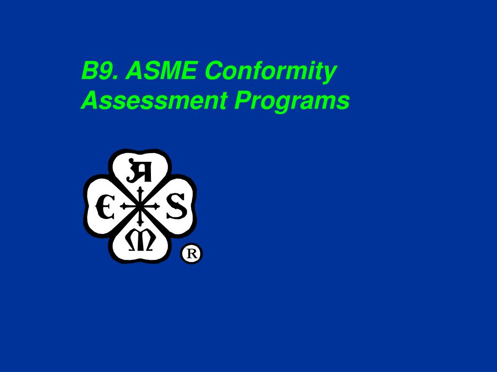 B9. ASME Conformity