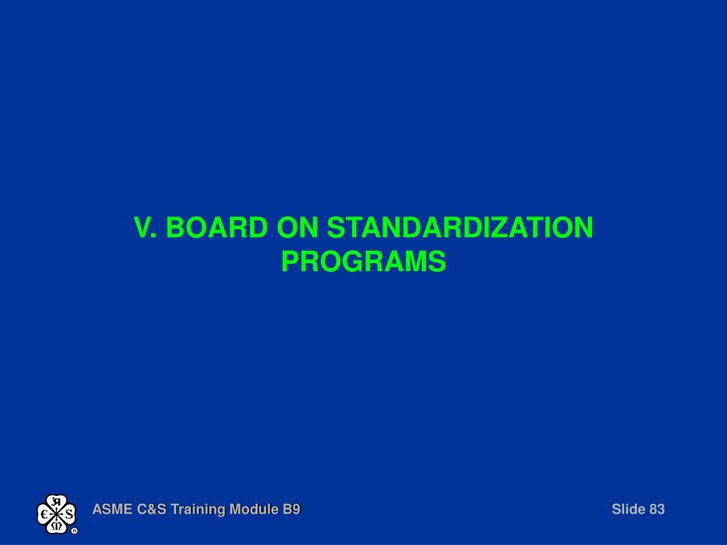 V. BOARD ON STANDARDIZATION PROGRAMS