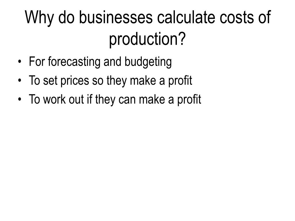 Why do businesses calculate costs of production?