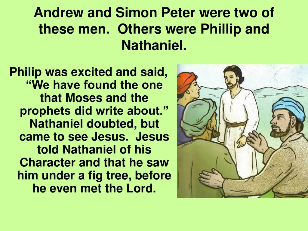 Andrew and Simon Peter were two of these men.  Others were Phillip and Nathaniel.