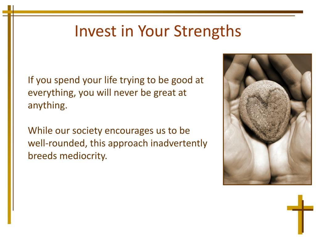 Invest in Your Strengths