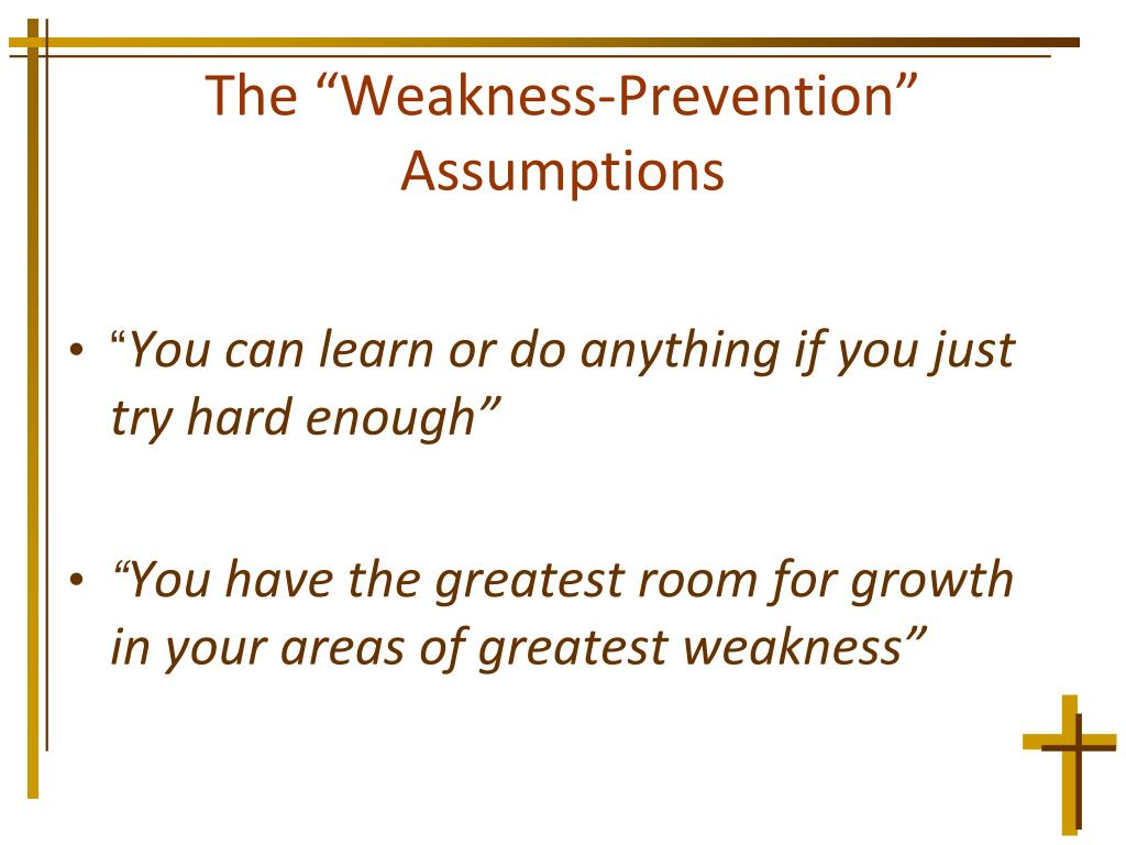 """The """"Weakness-Prevention"""" Assumptions"""