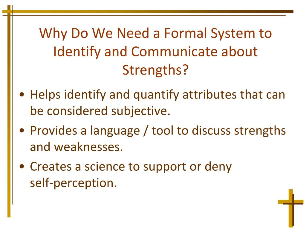 Why Do We Need a Formal System to Identify and Communicate about Strengths?