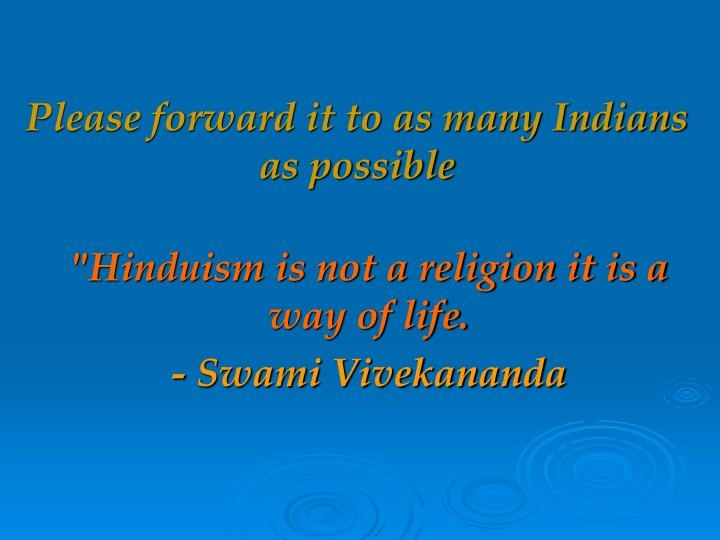 """""""Hinduism is not a religion it is a way of life."""