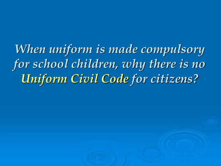 When uniform is made compulsory for school children, why there is no
