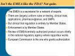 isn t the emea like the fda not quite