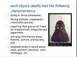each object usually had the following characteristics