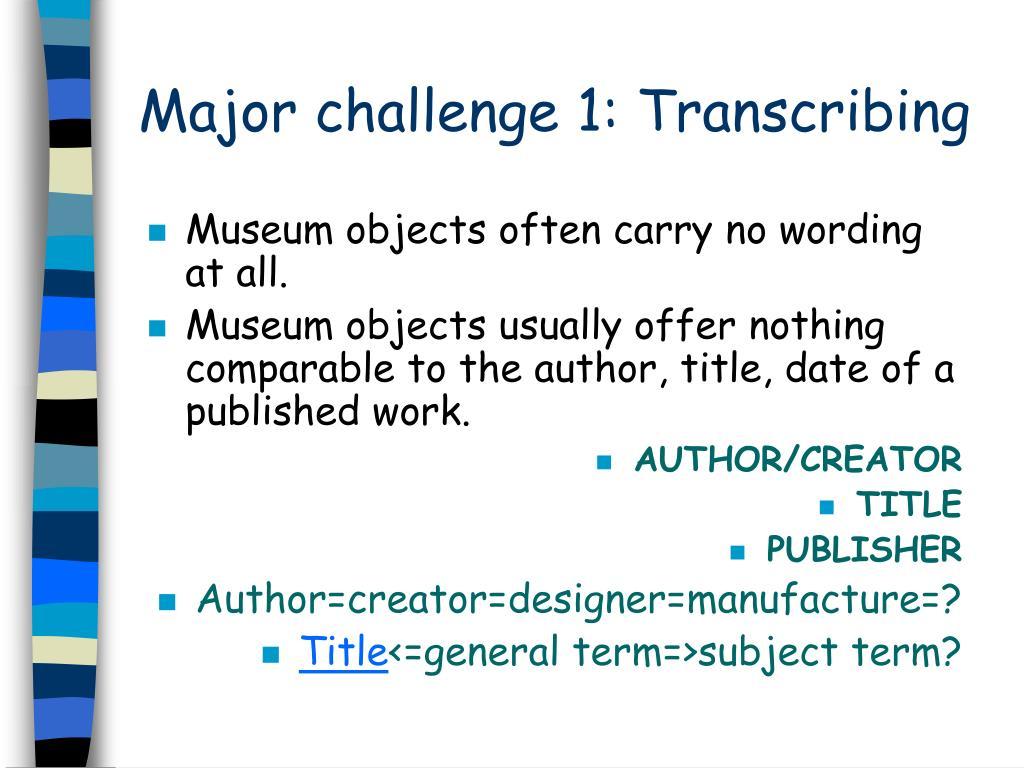 Major challenge 1: Transcribing