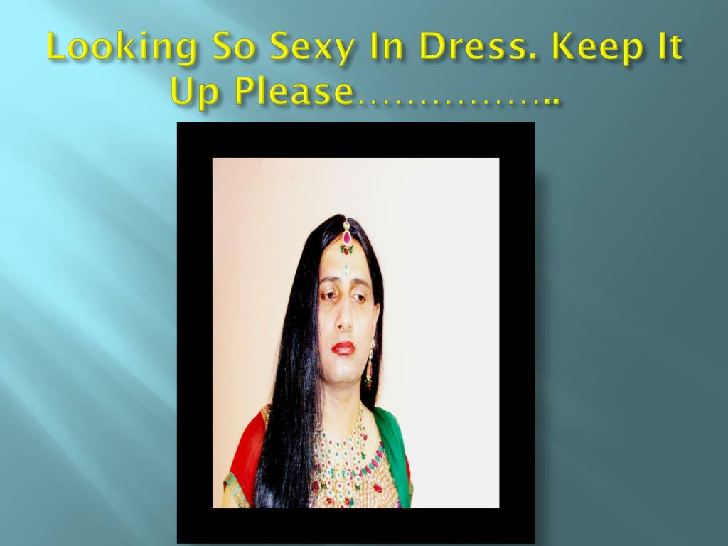 Looking So Sexy In Dress. Keep It Up Please……………..