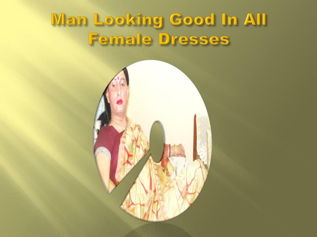 Man Looking Good In All Female Dresses