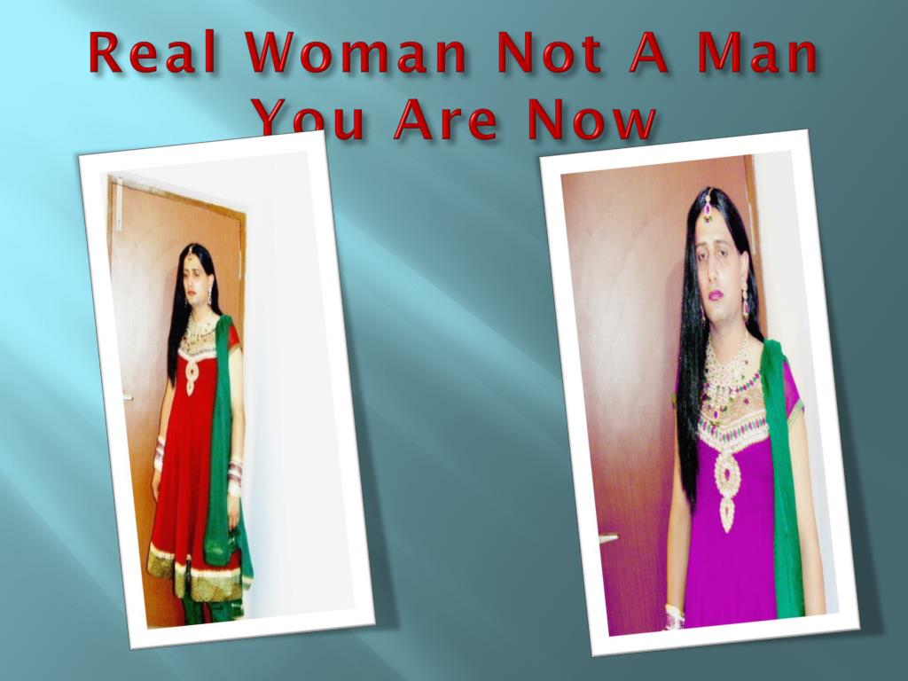 Real Woman Not A Man You Are Now