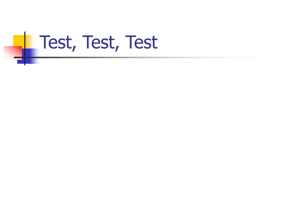 Test, Test, Test