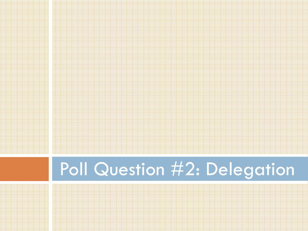 Poll Question #2: Delegation
