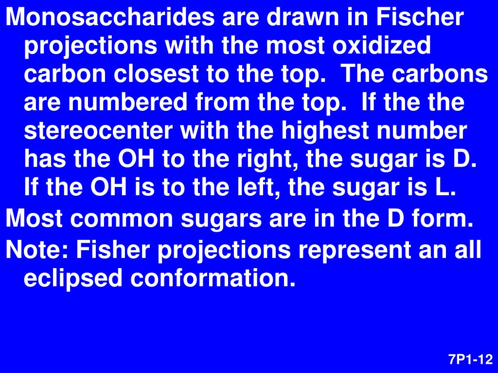 Monosaccharides are drawn in Fischer projections with the most oxidized carbon closest to the top.  The carbons are numbered from the top.  If the the stereocenter with the highest number has the OH to the right, the sugar is D.  If the OH is to the left, the sugar is L.