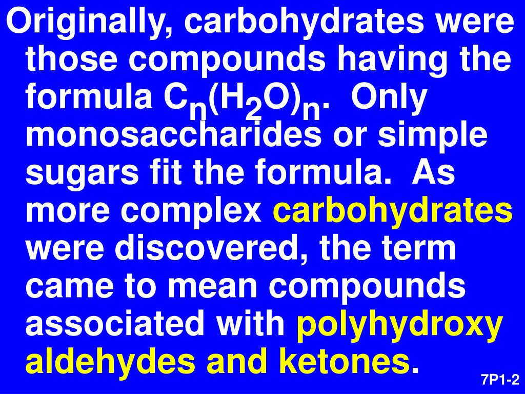 Originally, carbohydrates were those compounds having the formula C
