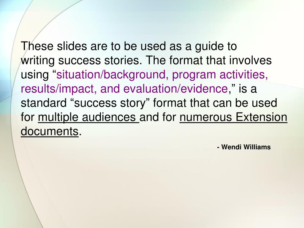 """These slides are to be used as a guide to         writing success stories. The format that involves using """""""