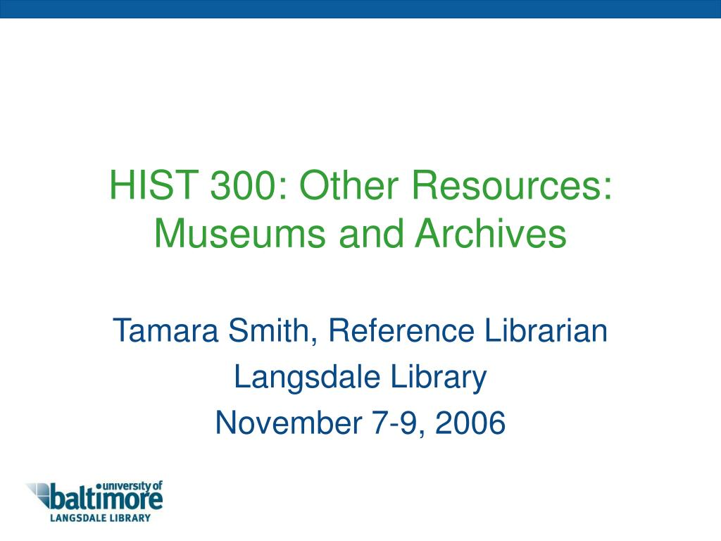HIST 300: Other Resources: Museums and Archives
