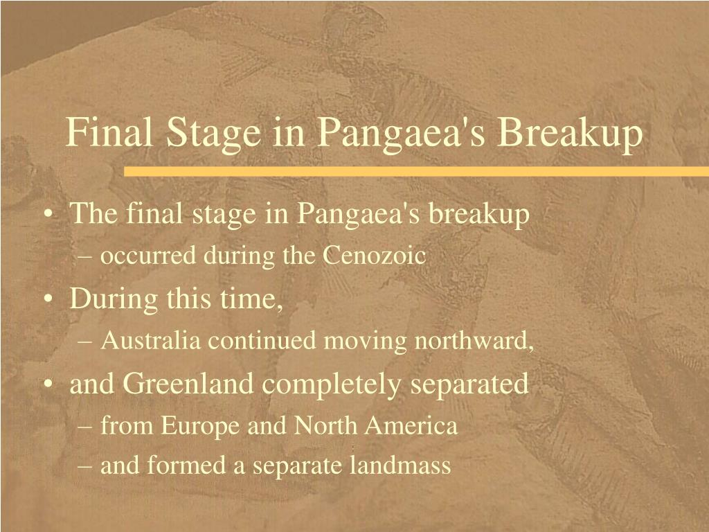 Final Stage in Pangaea's Breakup