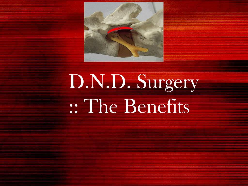 D.N.D. Surgery :: The Benefits