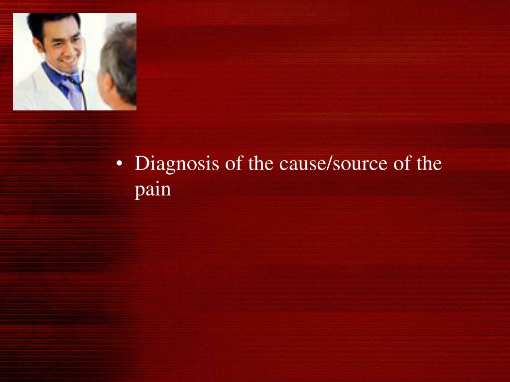 Diagnosis of the cause/source of the pain