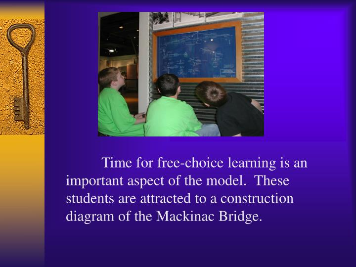 Time for free-choice learning is an important aspect of the model.  These students are attracted to a construction diagram of the Mackinac Bridge.