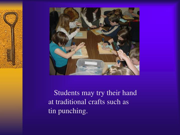 Students may try their hand at traditional crafts such as tin punching