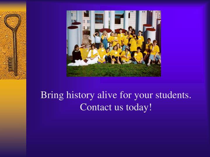 Bring history alive for your students.